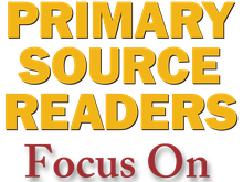 Primary Source Readers Focus On