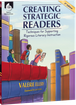 Creating Strategic Readers: Techniques for Supporting Rigorous Literacy Instruction