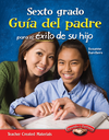 Sexto grado: Guía del padre para el éxito de su hijo (Sixth Grade Parent Guide for Your Child's Success) (Spanish Version)